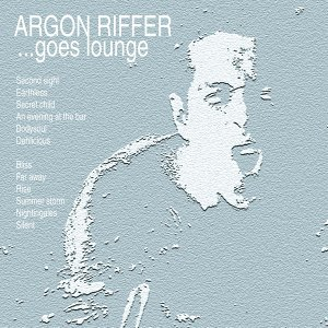Argon Riffer goes lounge