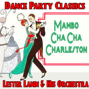 Mambo, Cha Cha, Charleston : Dance Party Classics