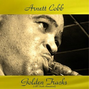 Arnett Cobb Golden Tracks - All Tracks Remastered