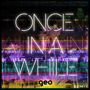 Once In A While - Geo Remix