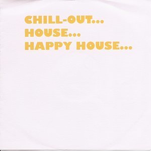 Chill-out...house...happy House...