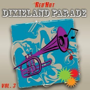 Red Hot Dixieland Parade Vol. 3