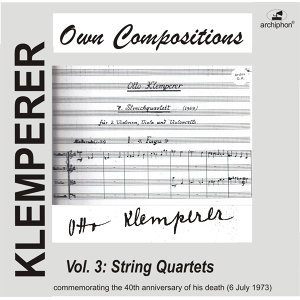 Klemperer: Own Compositions, Vol. 3 (String Quartets)
