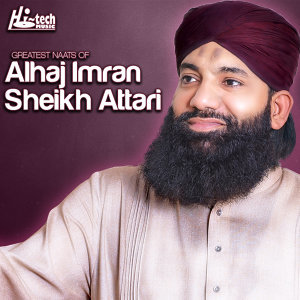 Greatest Naats of Al Haaj Imran Sheikh Attari