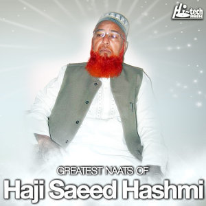 Greatest Naats of Haji Saeed Hashmi