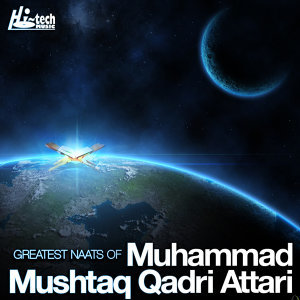 Greatest Naats of Muhammad Mushtaq Qadri Attari