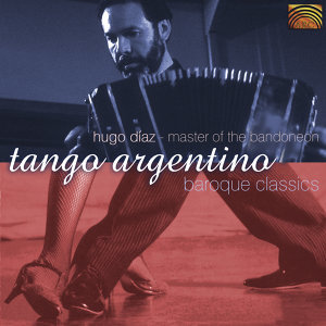 Master of the Bandoneon: Tango Argentino and Baroque Classics