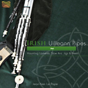 Irish Uilleann Pipes: Haunting Laments, Slow Airs, Jigs & Reels