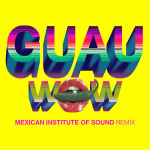Wow - GUAU! Mexican Institute of Sound Remix