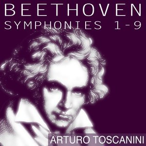 Beethoven: Symphonies Nos. 1 - 9 - Toscanini Edition