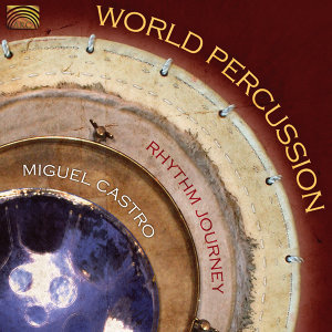 Miguel Castro: World Percussion (Rhythm Journey)