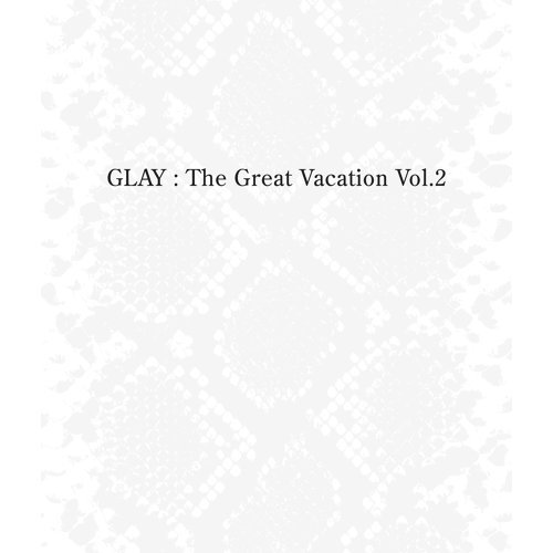 THE GREAT VACATION VOL.2 ~SUPER BEST OF GLAY~