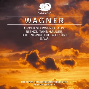 Wagner: Orchestral Works from Rienzi, Tannhauser, Lohengrin & Die Walkure