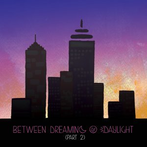 Between Dreaming and Daylight, Pt. 2