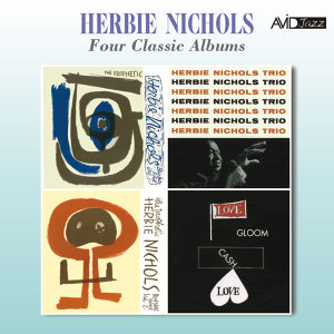 Four Classic Albums (The Prophetic Herbie Nichols Vol 1 / Hebie Nichols Trio / The Prophetic Herbie Nichols Vol 2 / Love, Gloom, Cash, Love) [Remastered]