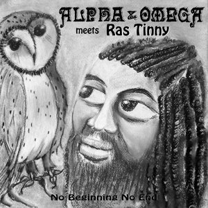 No Beginning No End - Alpha & Omega Meets Ras Tinny