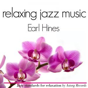 Earl Hines Relaxing Jazz Music - Ambient Jazz Music for Relaxation