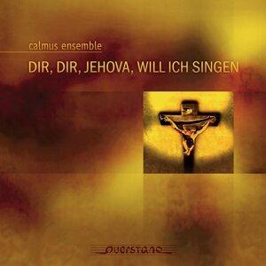 Dir, dir, Jehova, will ich singen