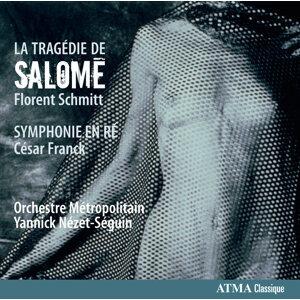Schmitt: La Tragédie de Salome - Franck: Symphonie en ré