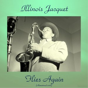 Illinois Jacquet Flies Again - Remastered 2016