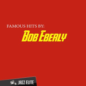 Famous Hits by Bob Eberly