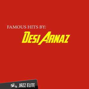 Famous Hits by Desi Arnaz