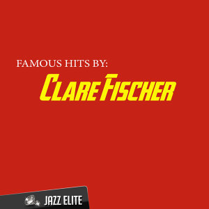 Famous Hits by Clare Fischer