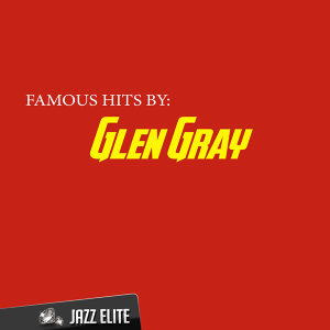 Famous Hits by Glen Gray