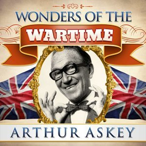 Wonders of the Wartime: Arthur Askey