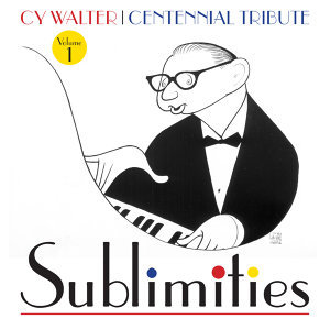 Cy Walter: Sublimities – Centennial Tribute, Vol. 1