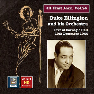 All That Jazz, Vol. 54: Duke Ellington & His Orchestra Live at Carnegie Hall, December 19, 1944 (Remastered 2015)