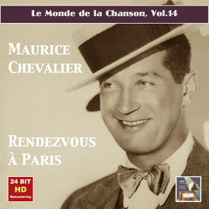 Le monde de la chanson, Vol. 14: Maurice Chevalier – Rendezvous à Paris (Remastered 2015)
