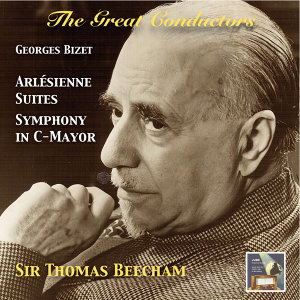 The Great Conductors: Sir Thomas Beecham Conducts Georges Bizet's L'Arlésienne Suites & Symphony in C Major (Remastered 2015)