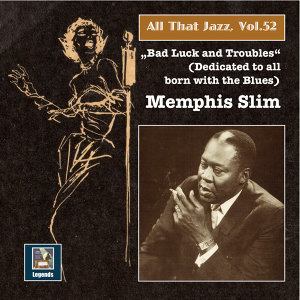 """All That Jazz, Vol. 52: Memphis Slim – """"Bad Luck & Troubles"""" (An Album Dedicated to All Born with the Blues) [Remastered 2015]"""