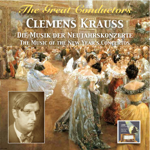 The Great Conductors: Clemens Krauss – The Music of the New Year's Concertos (Remastered 2015)