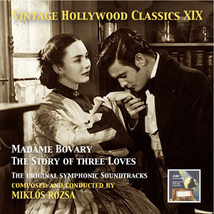 Vintage Hollywood Classics, Vol. 19: Miklós Rózsa – Madame Bovary & The Story of Three Loves