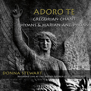 Adoro Te: Gregorian Chant Hymns & Marian Antiphons (Live)
