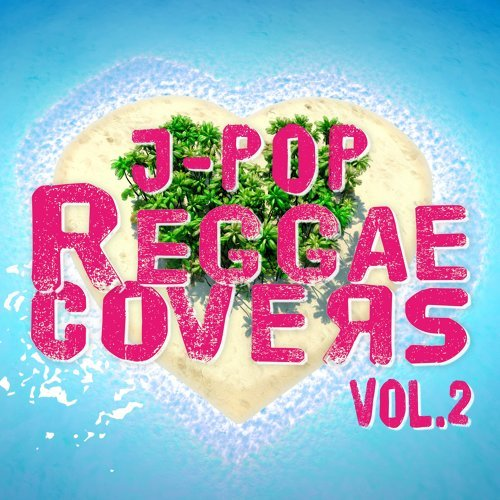 J-POP REGGAE COVERS Vol.2