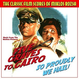 The Classic Film Scores of Miklos Rozsa: Five Graves to Cairo and So Proudly We Hail  (Original Motion Picture Soundtracks)