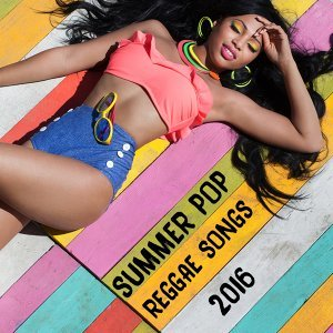Summer Pop Reggae Songs 2016 (Deluxe Version)