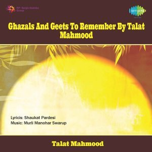 Ghazals And Geets To Remember By Talat Mahmood