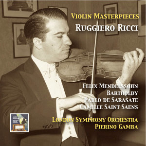 Violin Masterpieces: Ruggiero Ricci Plays Mendelssohn, Sarasate & Saint-Saëns (Remastered 2015)