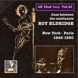 "All That Jazz, Vol. 42: Roy Eldridge ""New York - Paris!""  (Remastered 2015)"