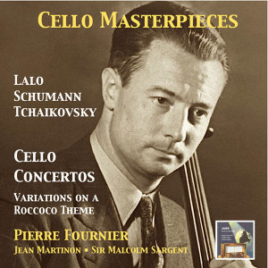 Cello Masterpieces: Pierre Fournier Plays Lalo, Schumann & Tchaikovsky (Remastered 2015)