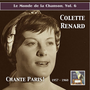 Le monde de la chanson, Vol. 6: Colette Renard chante Paris! (Remastered 2015)