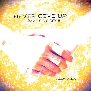 Never Give Up (My Lost Soul)