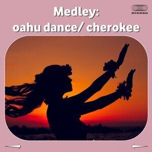 Medley: Oahu Dance / Cherokee