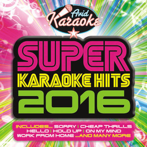 Super Karaoke Hits 2016 (Professional Backing Track Version)