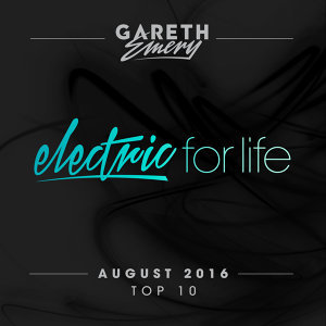 Electric For Life Top 10 - August 2016 (by Gareth Emery)