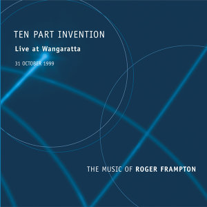 Ten Part Invention - Live At Wangaratta / The Music Of Roger Frampton